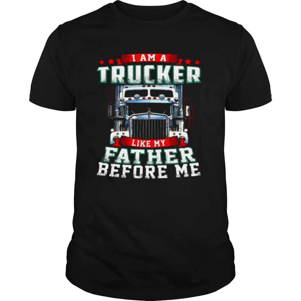 I Am A Trucker Like My Father Before Me shirt Classic Men's