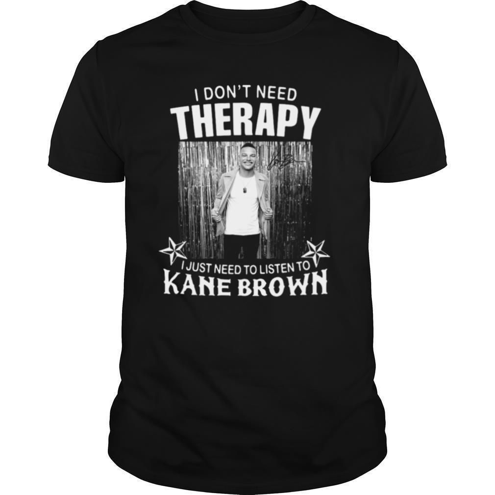 I Don't Need Therapy I Just Need To Listen To Kane Brown shirt Classic Men's