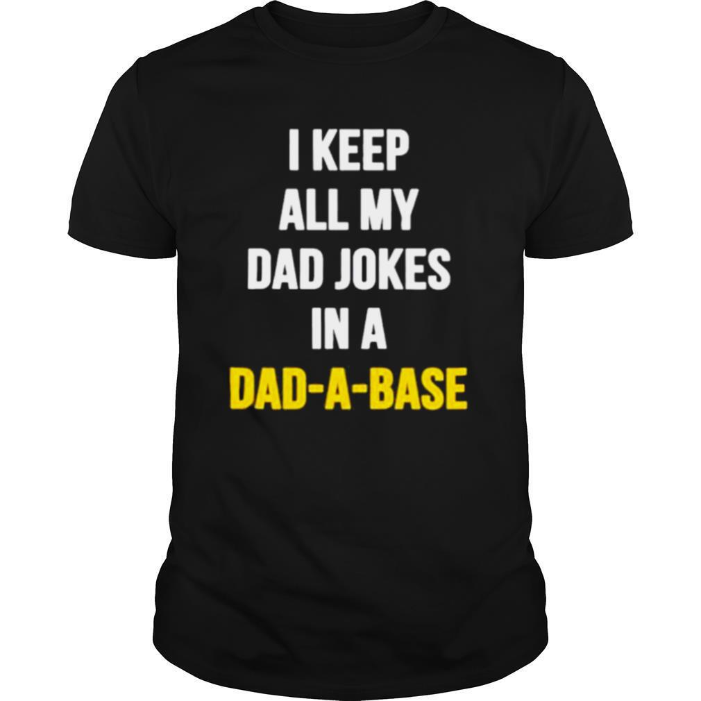 i keep all my dad jokes in a dad a base shirt Classic Men's