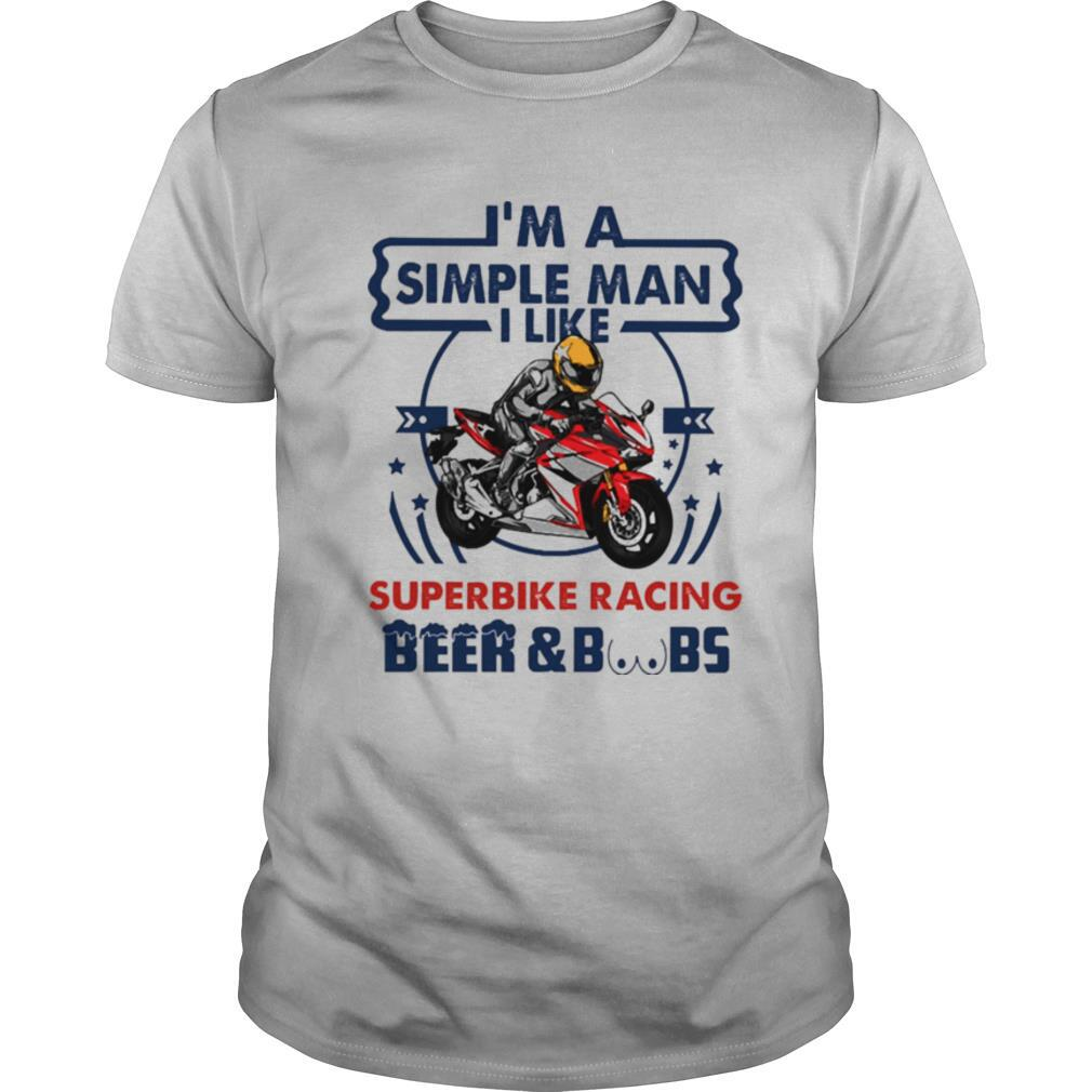 Im a simple man I like Superbike Racing Beer and Boobs shirt Classic Men's