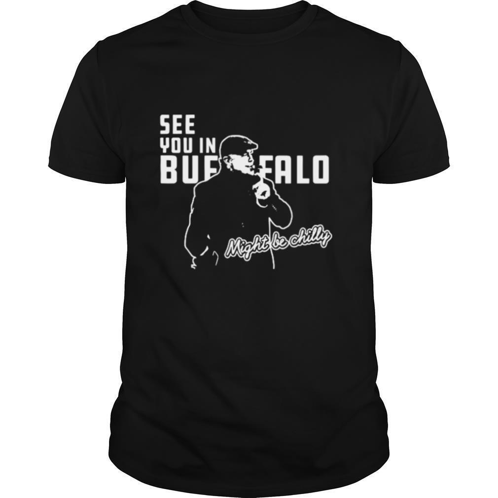Steve Tasker See you in Buffalo might be chilly shirt Classic Men's