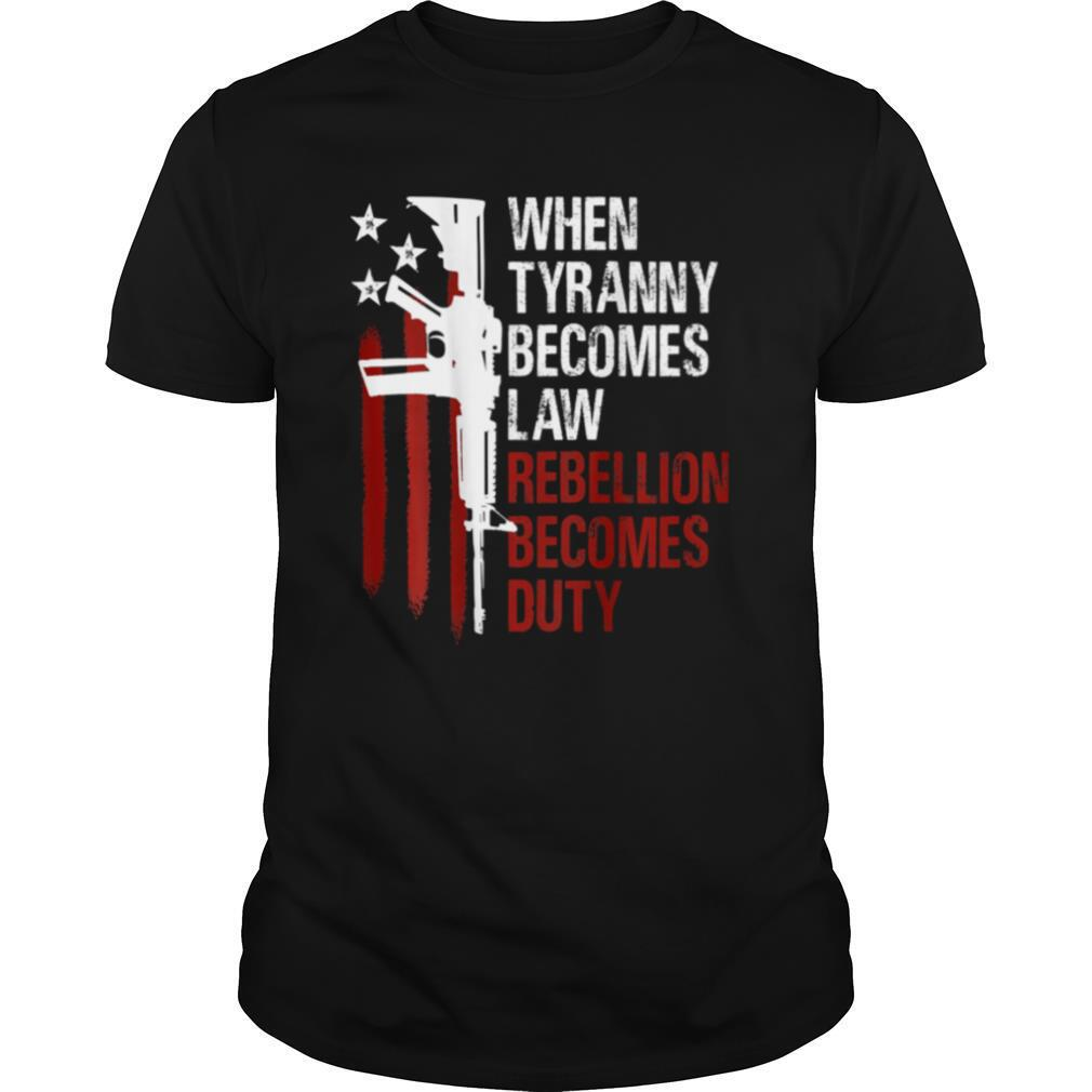 When Tyranny Becomes Law Rebellion Becomes Duty American Flag Veterans shirt Classic Men's
