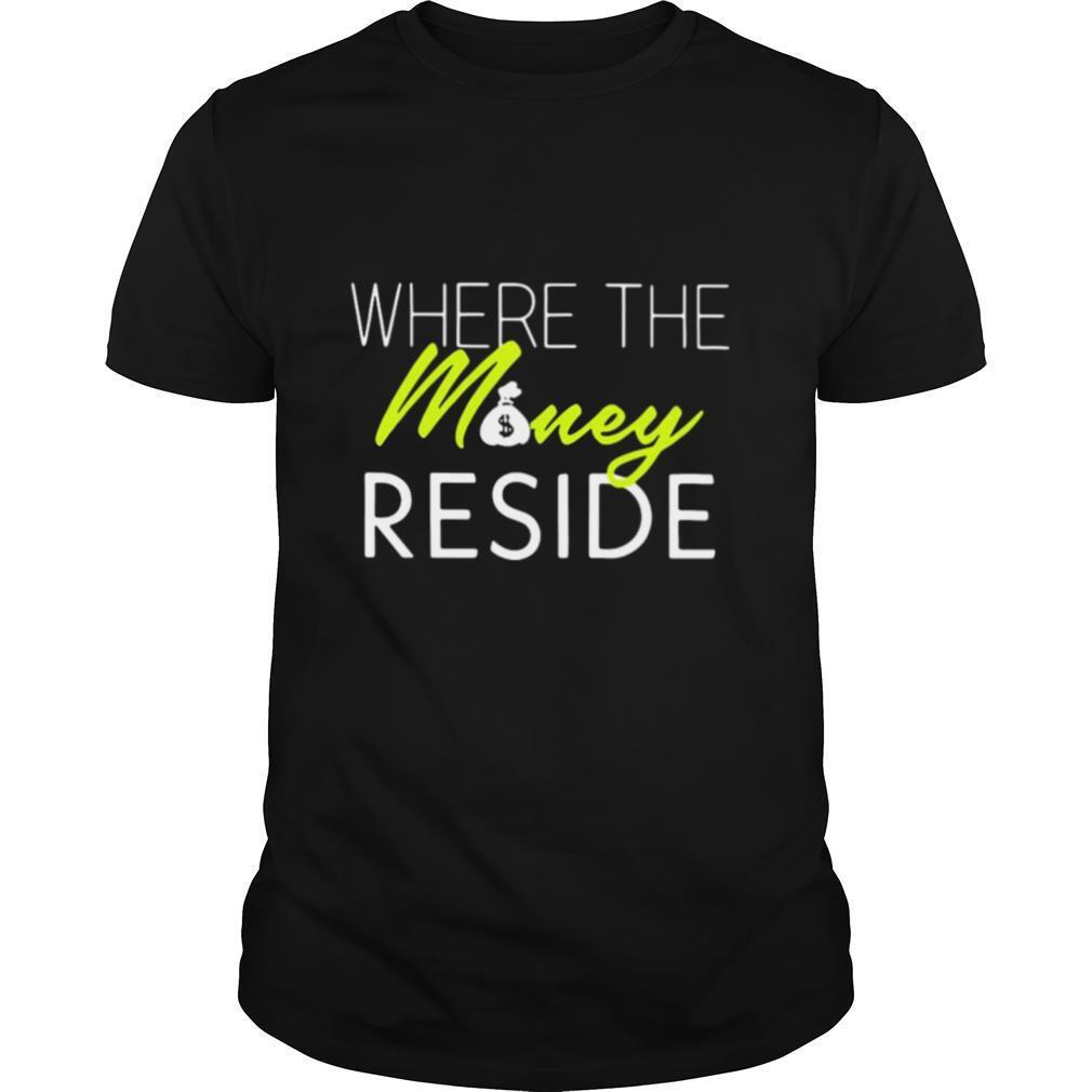 Where The Money Reside shirt Classic Men's