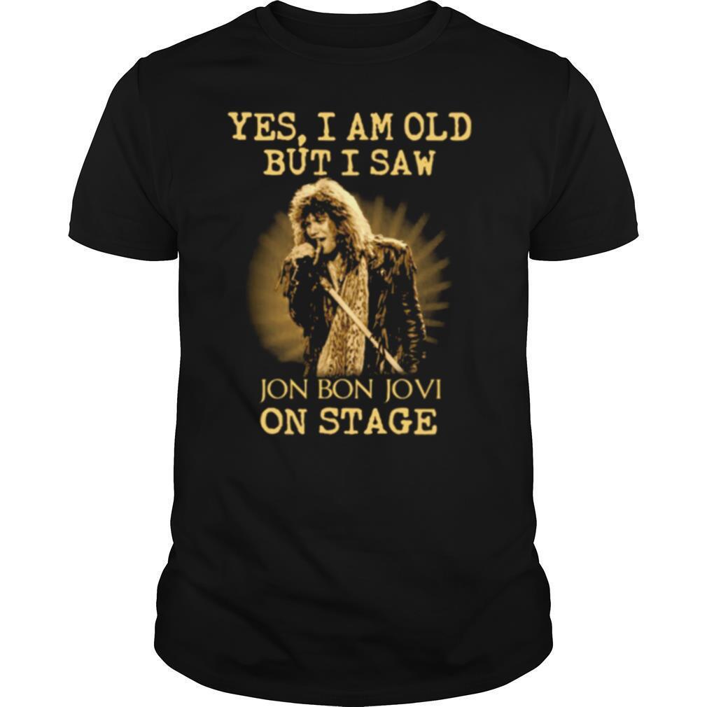 Yes I Am Old But I Saw Jon Bon Jovi On Stage shirt Classic Men's