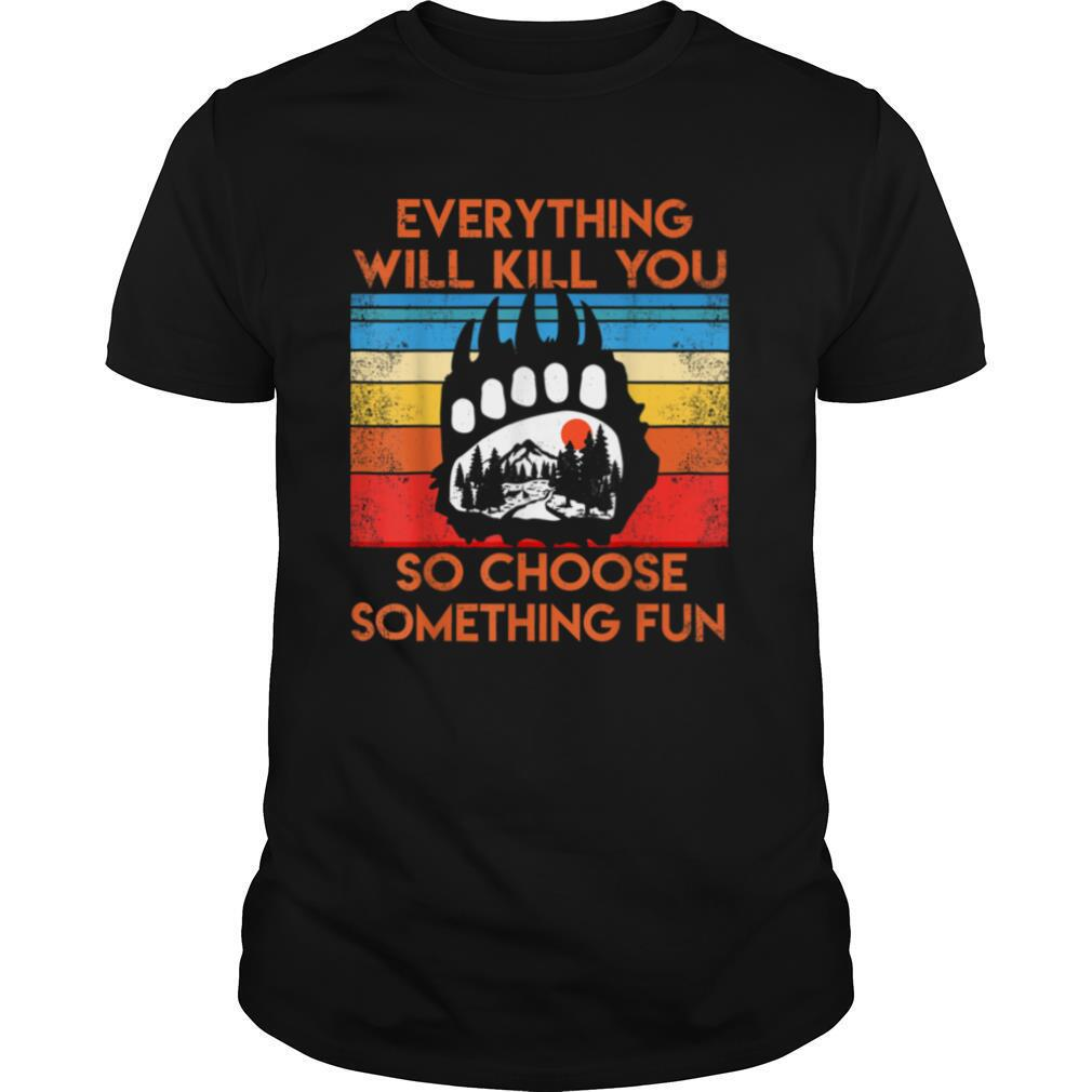 Camping Lovers everything will kill you so choose fun T shirt Classic Men's