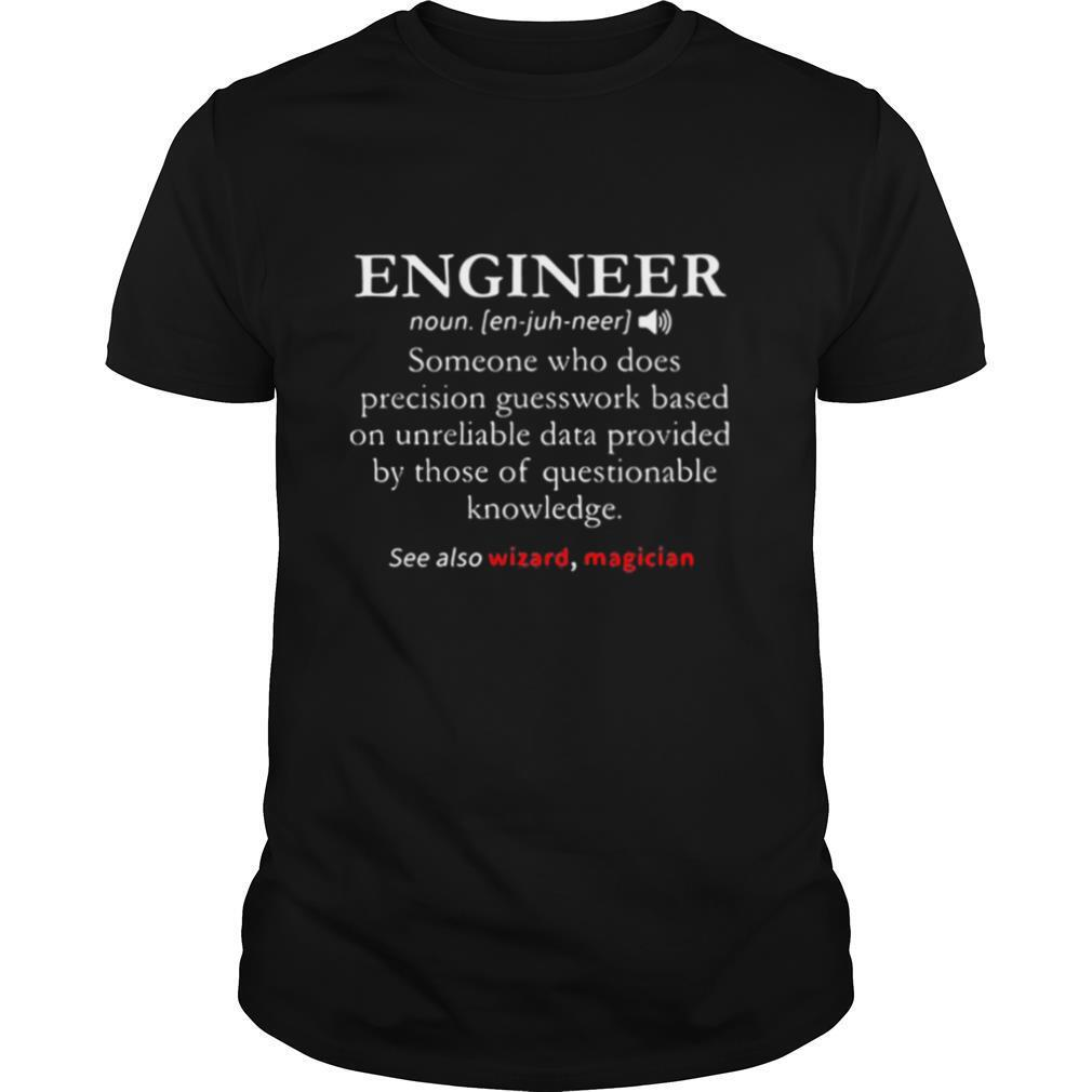 Engineer Someone Who Does Precision Gueswork Based On Unreliable Data Provides By Those Of Questionable Knowledge See Also Wizard Magician shirt Classic Men's