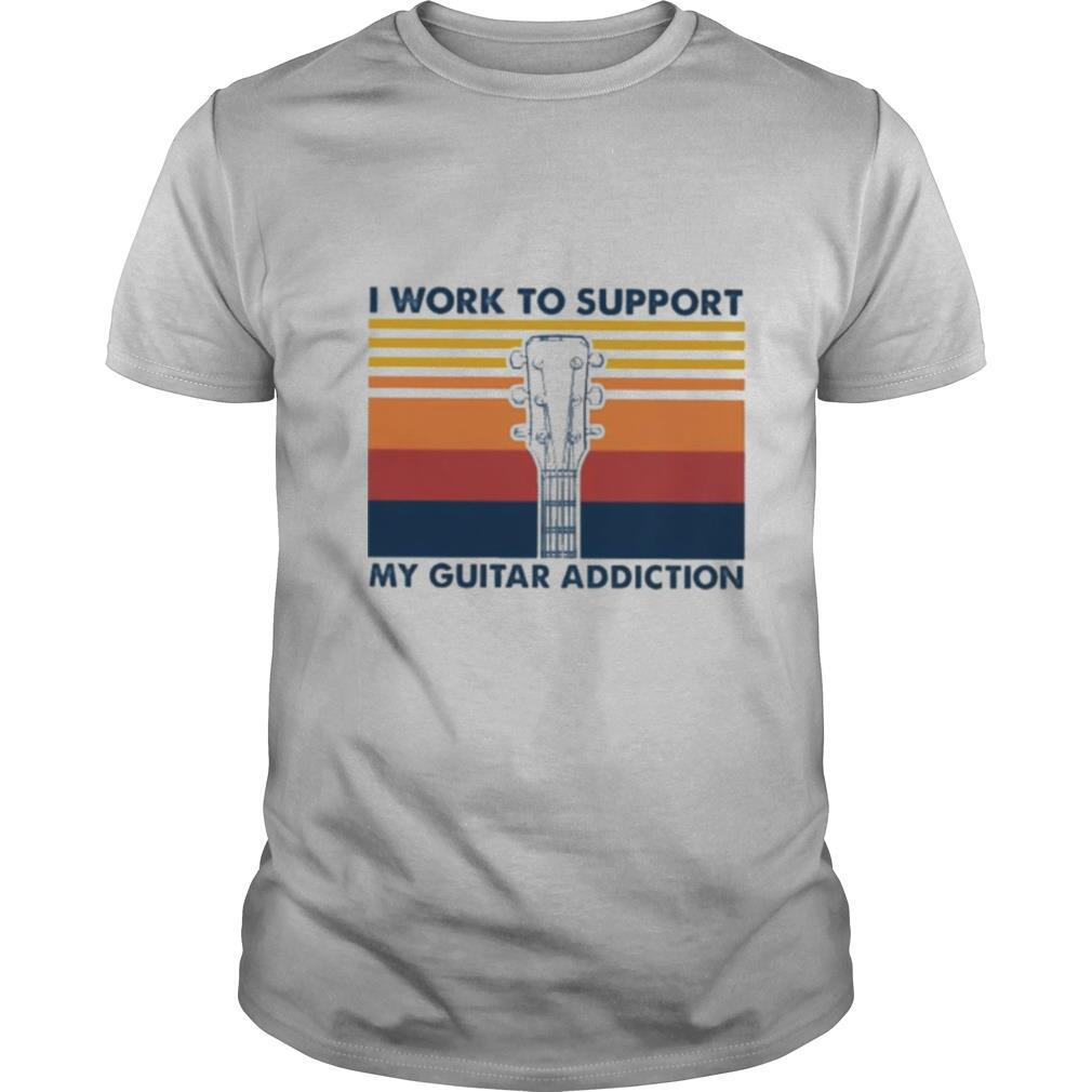I work to support my guitar addiction vintage shirt Classic Men's