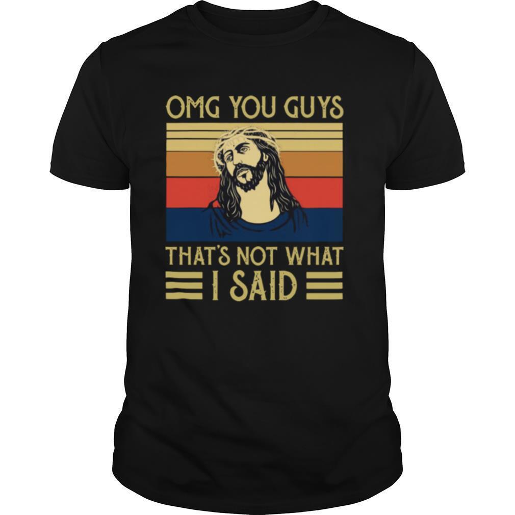 Jesus Omg You Guys That's Not What I Said Vintage Retro shirt Classic Men's