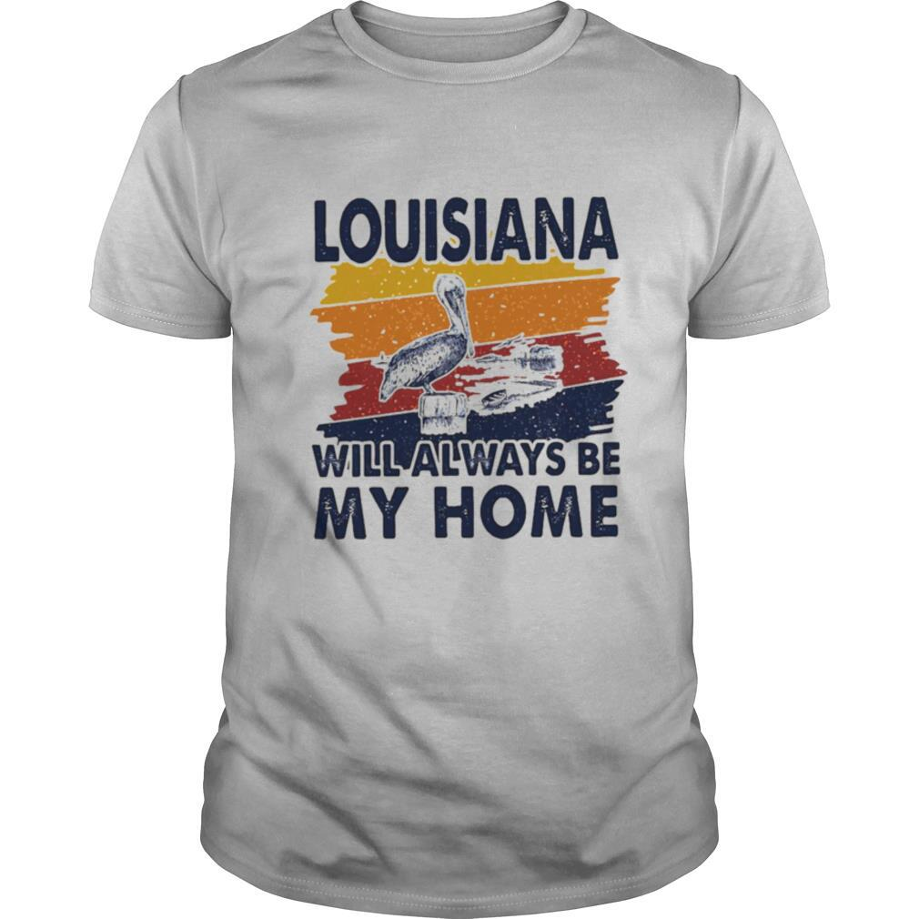 Louisiana Will Always Be My Home Vintage shirt Classic Men's