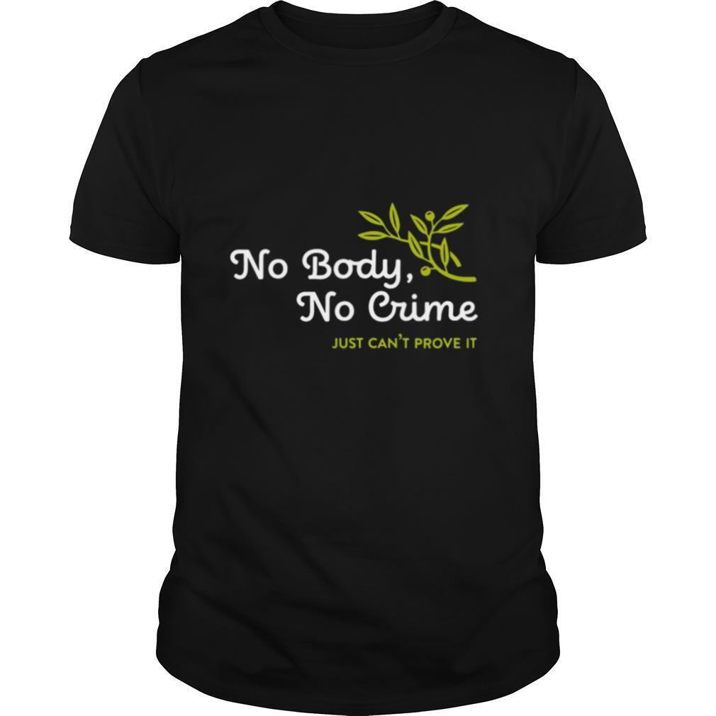 No Body No Crime Just Can't Prove It shirt Classic Men's