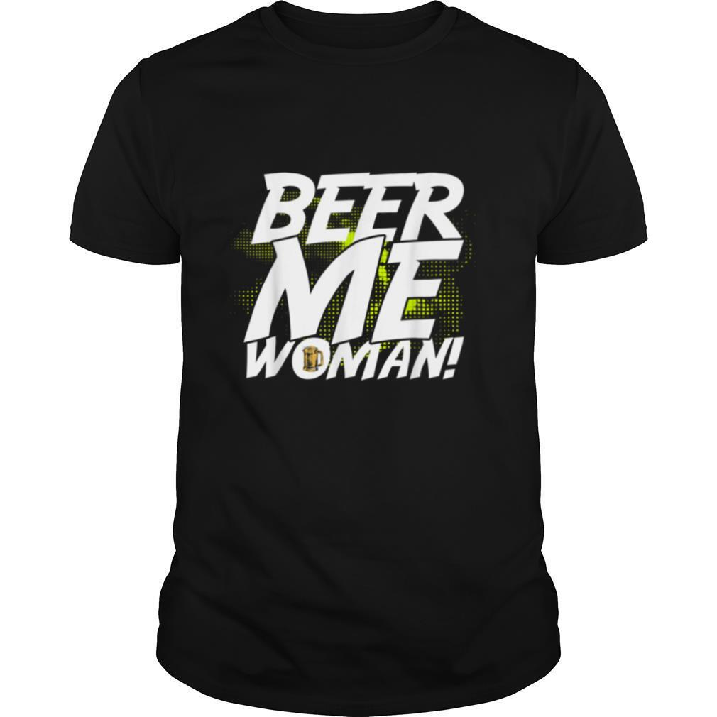 Politically Incorrect Beer Me Woman Sexist Mens Bar Wear T shirt Classic Men's