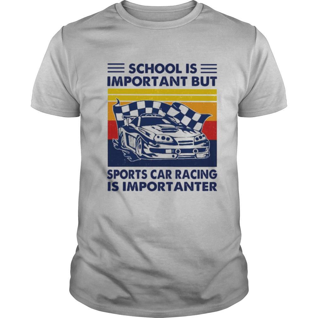 School Is Important But Sports Car Racing Is Importanter Vintage shirt Classic Men's