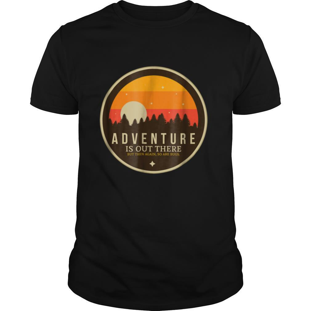 Adventure is Out There But So Are Bugs Funny Camping shirt Classic Men's