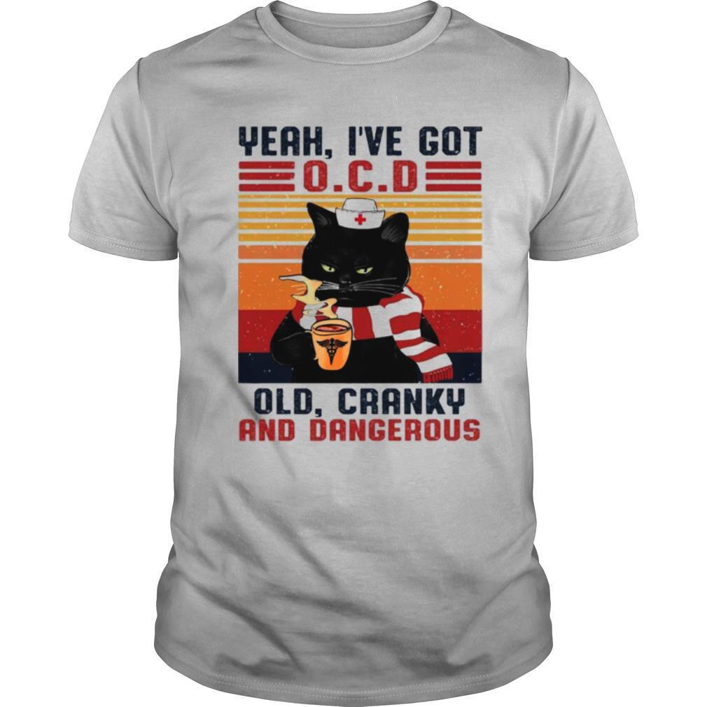 Cat yeah ive got ocd old cranky and dangerous vintage shirt Classic Men's