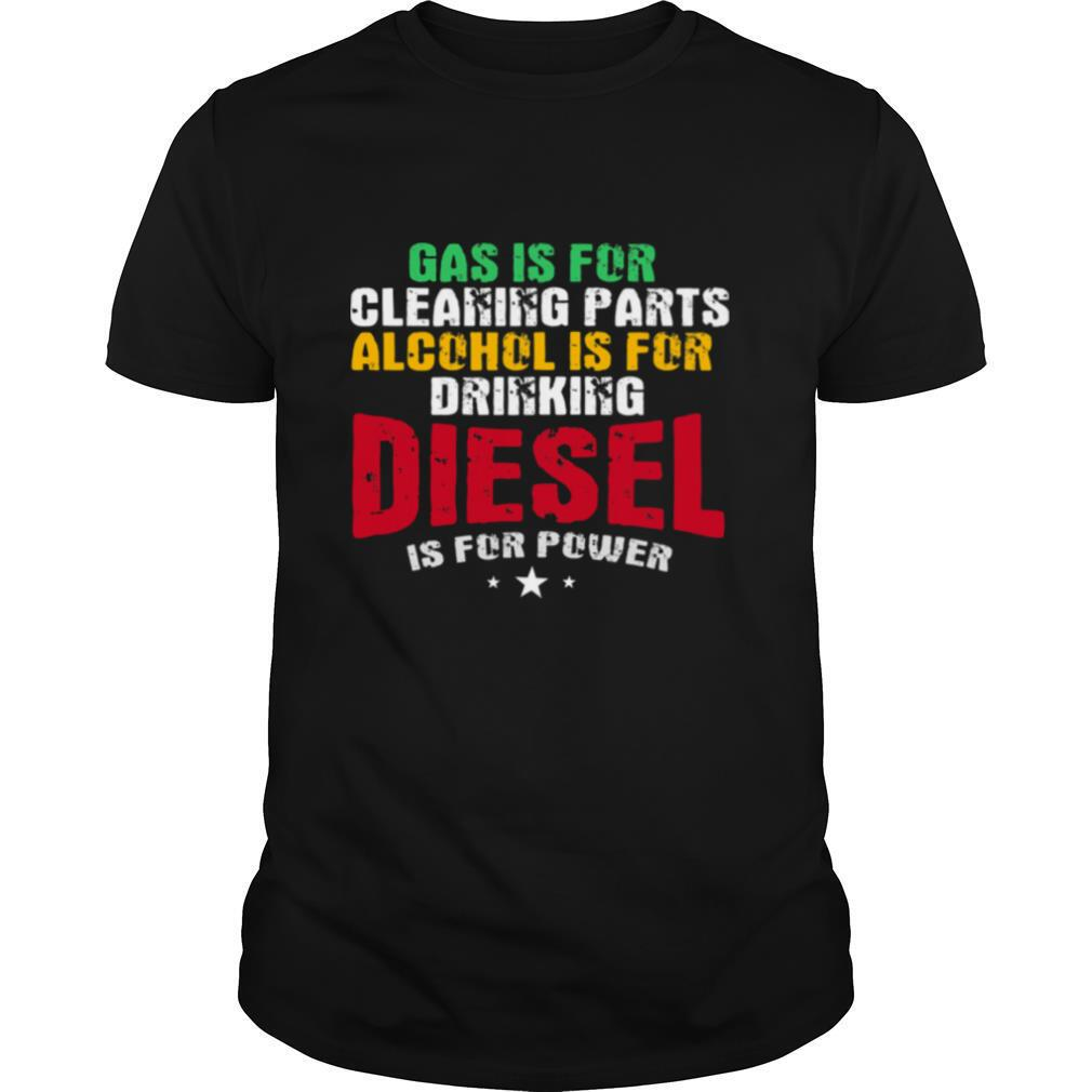 Gas Is For Cleaning Parts Alcohol Is For Drinking Diesel Mechanic Is For Power Truck Repair shirt Classic Men's