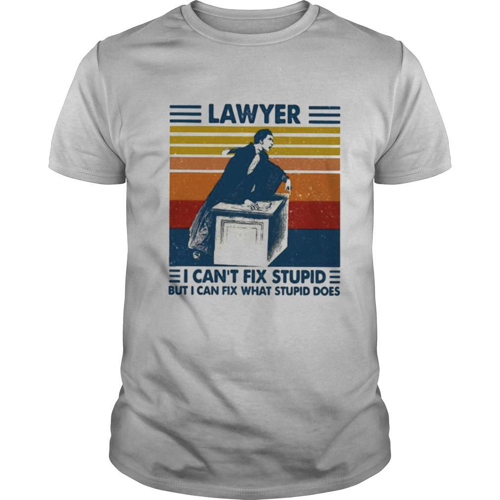 Lawyer I Can't Fix Stupid But I Can Fix What Stupid Does Vintage shirt Classic Men's