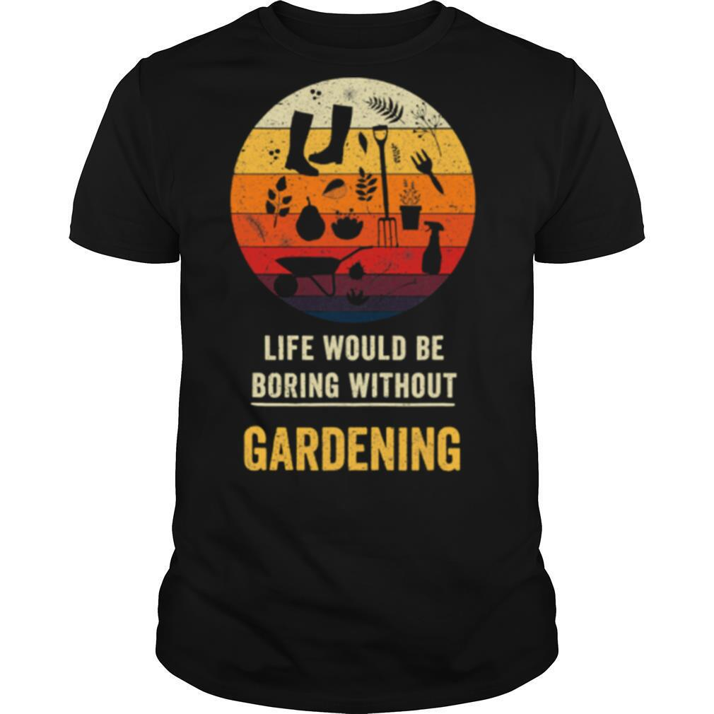 Life Would Be Boring Without Gardening Vintage shirt Classic Men's