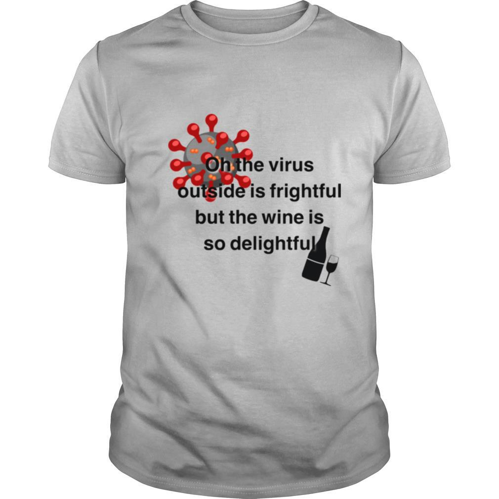 The Virus Outside Is Frightful But The Wine Is So Delightful Covid 19 shirt Classic Men's