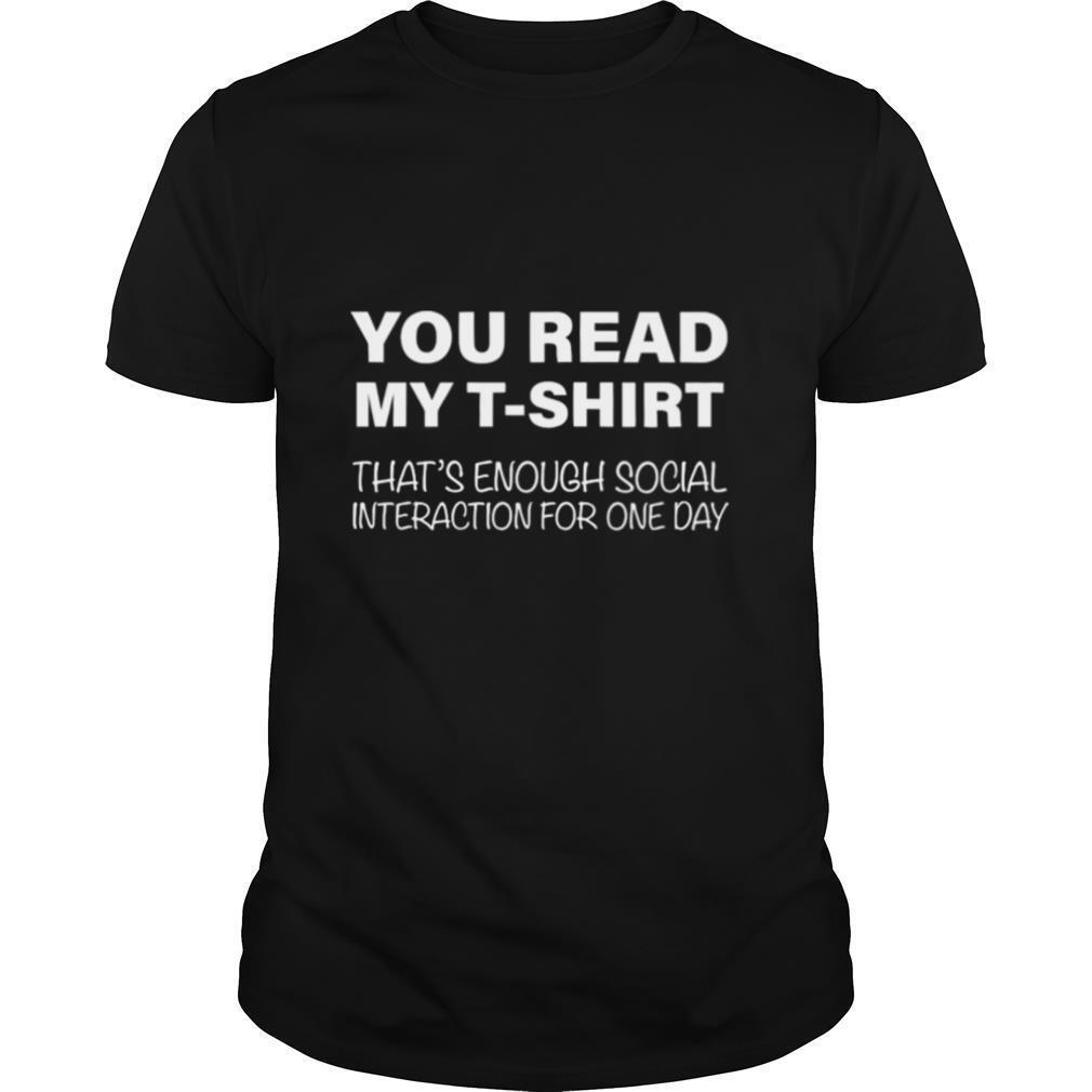 You Read My T shirt That's Enough Social Interaction For One Day shirt Classic Men's