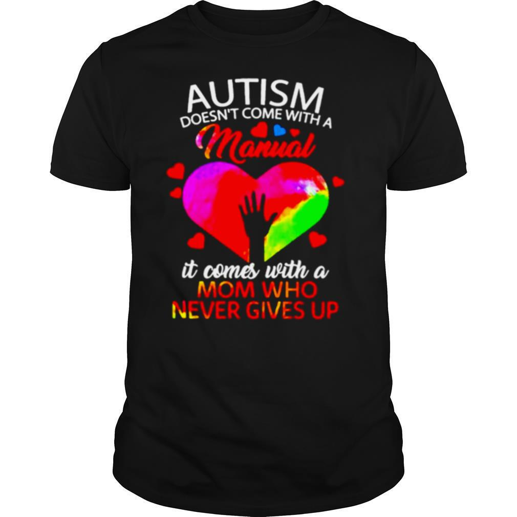 Autism Doesn't Come With A Manual It Comes With A Mom Who Never Give Up shirt Classic Men's