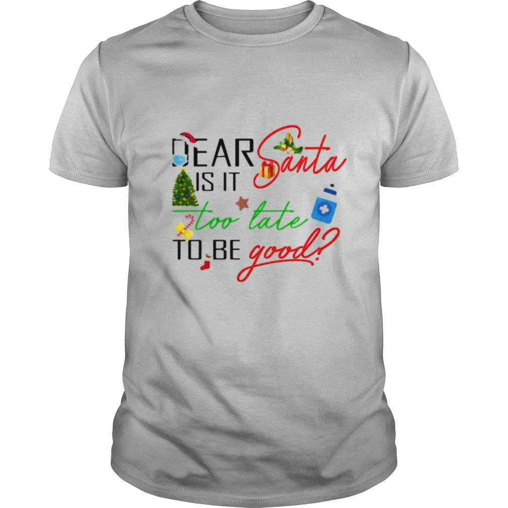 dear santa is it too late to be good christmas shirt Classic Men's