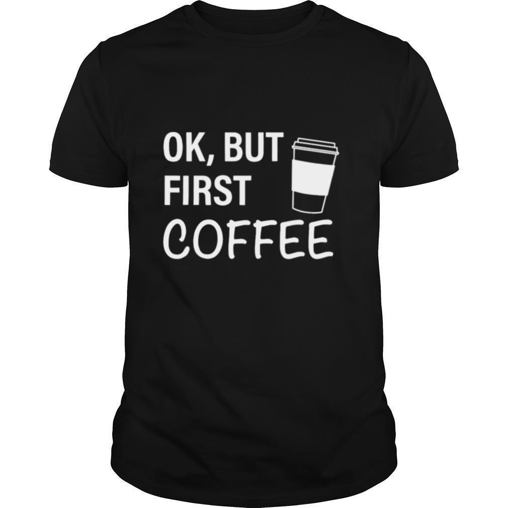 Ok But First Coffee shirt Classic Men's