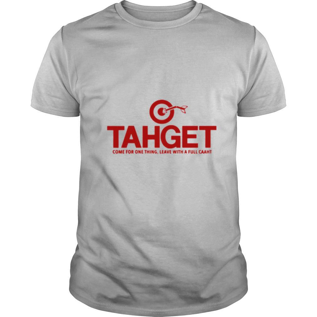Tahget Come For One Thing Leave With A Full Caaht shirt Classic Men's