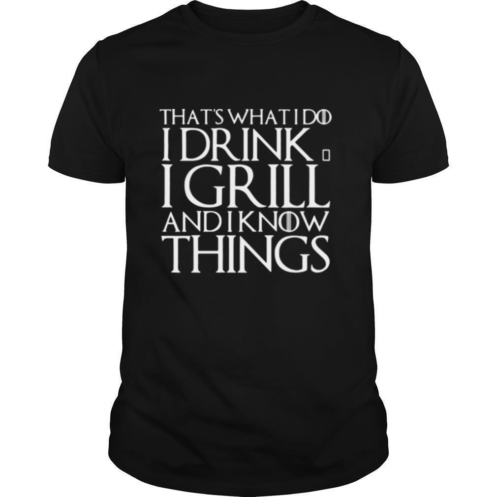 That's What I Do I Drink And I Grill And I Know Things Game Of Thrones shirt Classic Men's