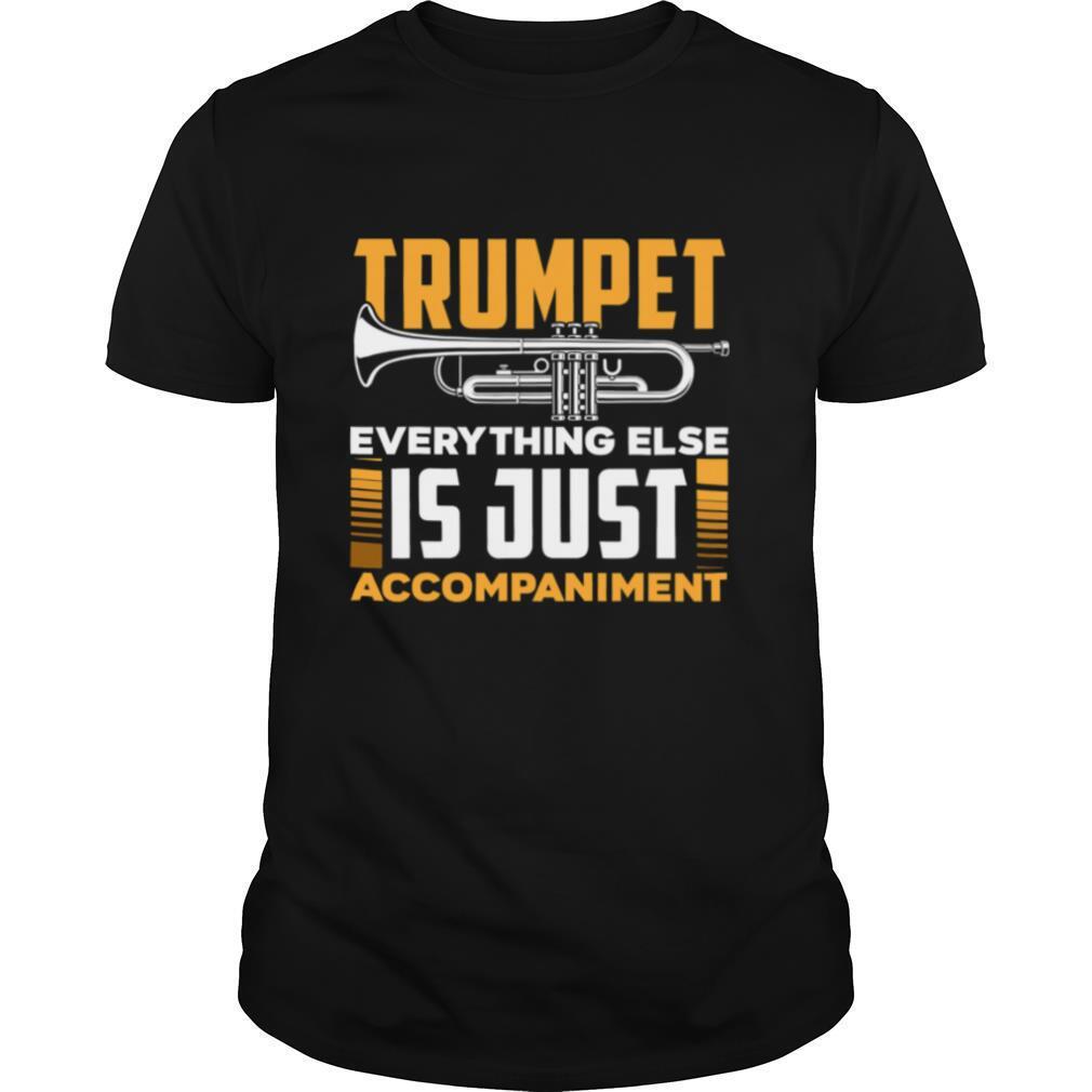 Trumpet Everyhting Else Is Just Accompaniment shirt Classic Men's
