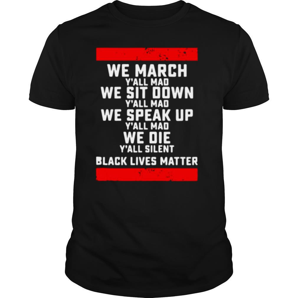 We March Yall Mad Black Lives Matter shirt Classic Men's