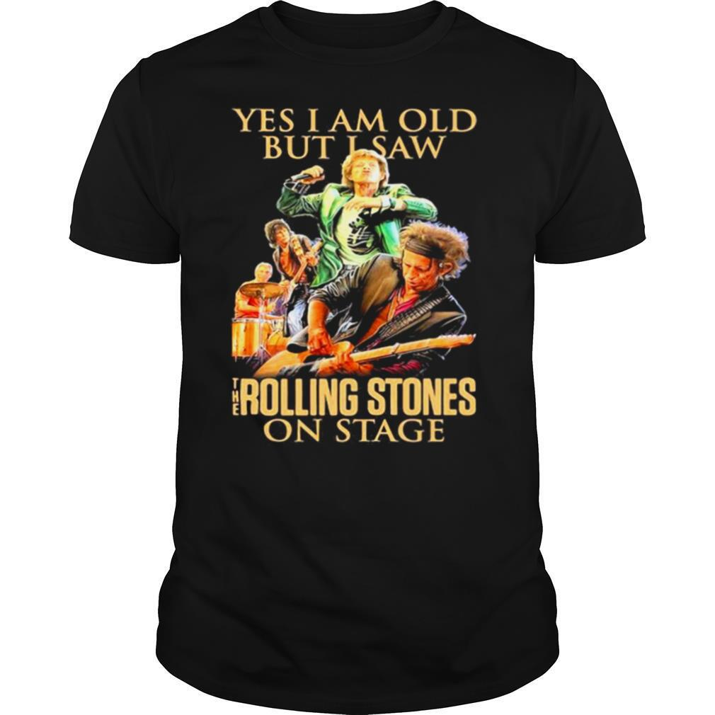 Yes I am old but I saw The Rolling Stones on stage shirt Classic Men's