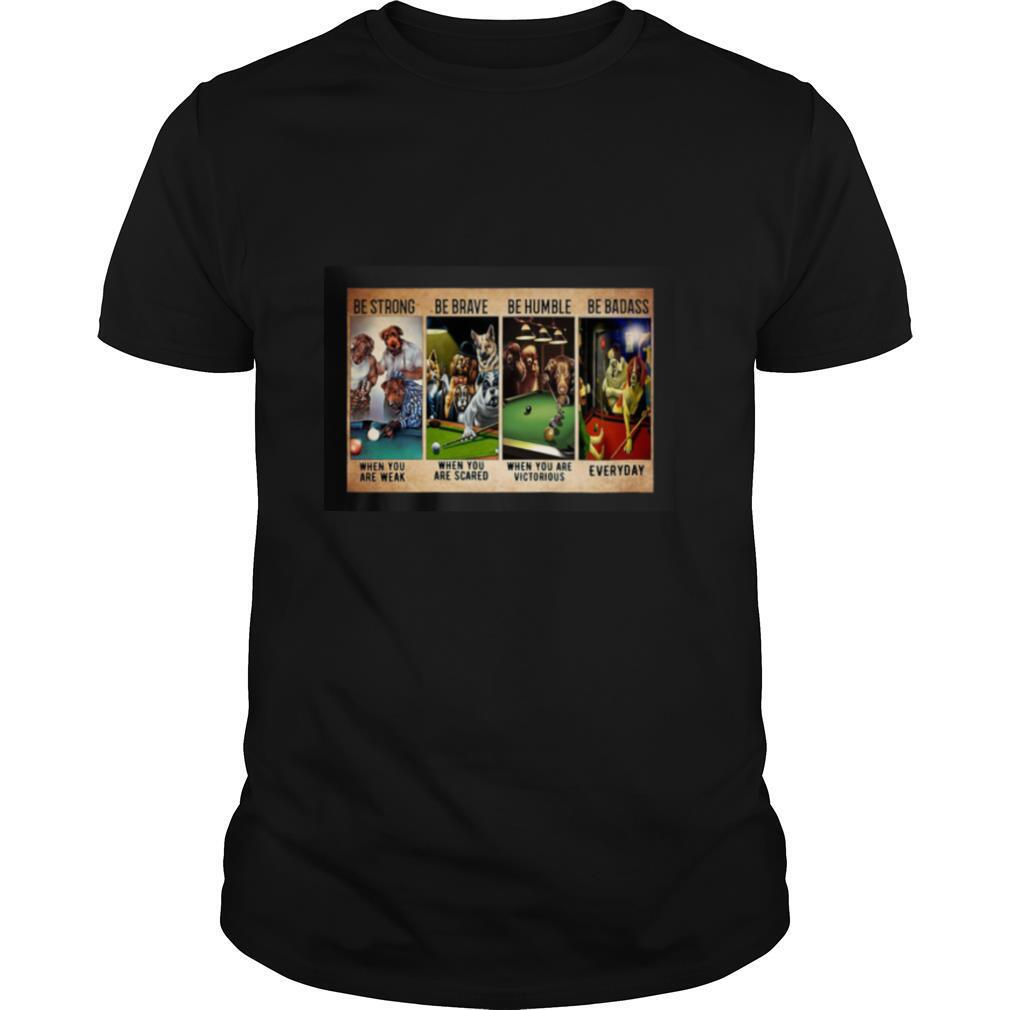 Billiard Dogs be srong be brave shirt Classic Men's