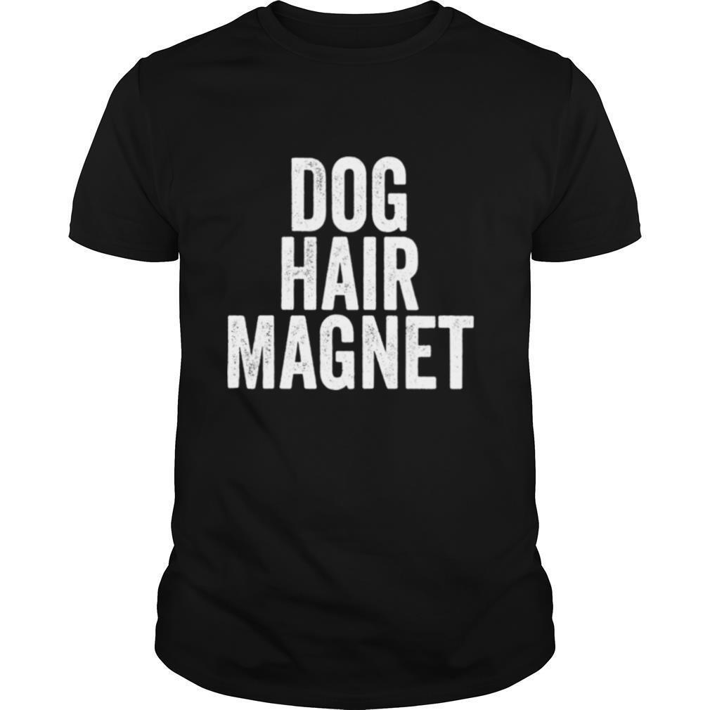 Dog Hair Magnet Dog Lover Quote Saying Slogan shirt Classic Men's