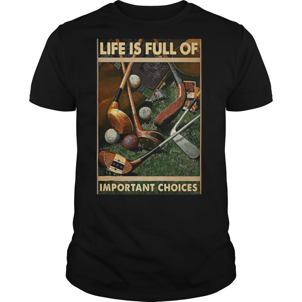 Golf lovers life is full of important choices shirt Classic Men's
