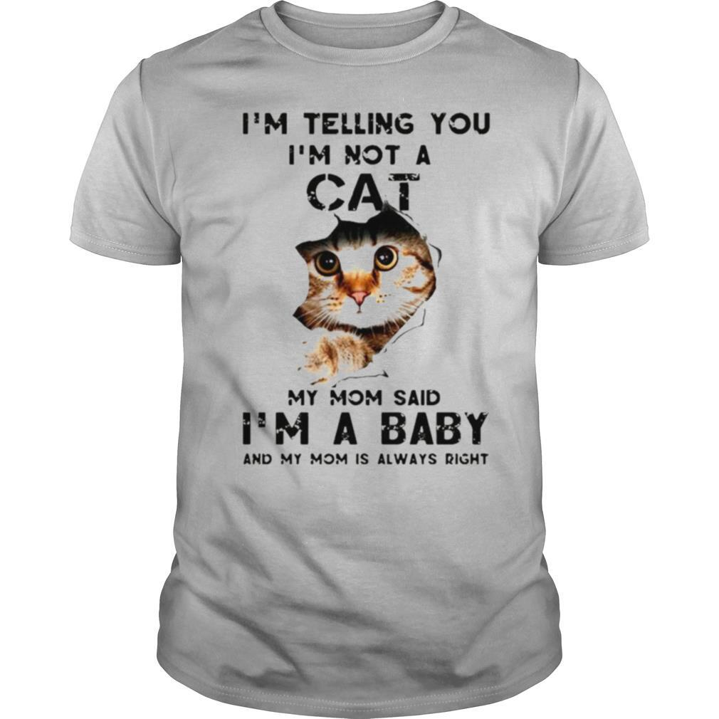 Im telling you Im not a cat my mom said Im a baby and my mom is always right shirt Classic Men's