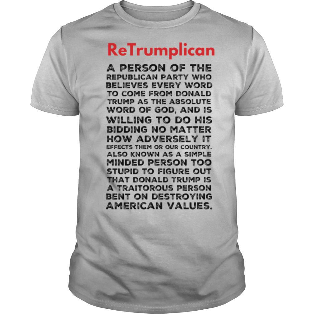 Retrumplican The Definition A Person Of The Republican Party Bent On Destroying American Values shirt Classic Men's