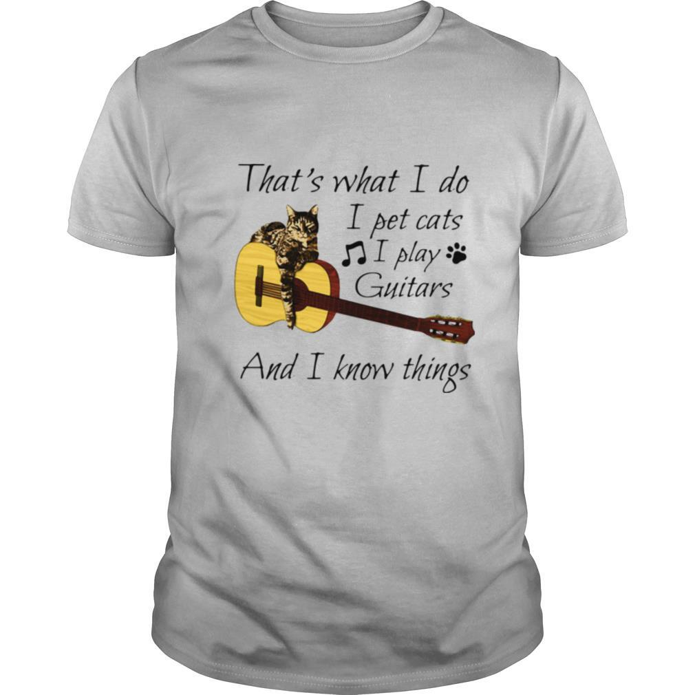 That's What I Do I Pet Cats I Play Guitars And I Know Things shirt Classic Men's