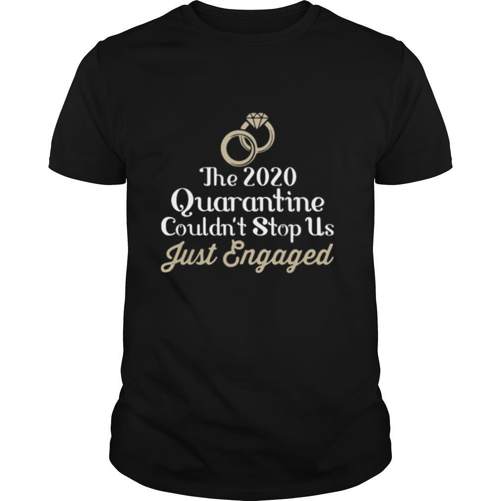 The 2020 Quarantine Couldn't Stop Us Just Engaged Wedding Ring shirt Classic Men's