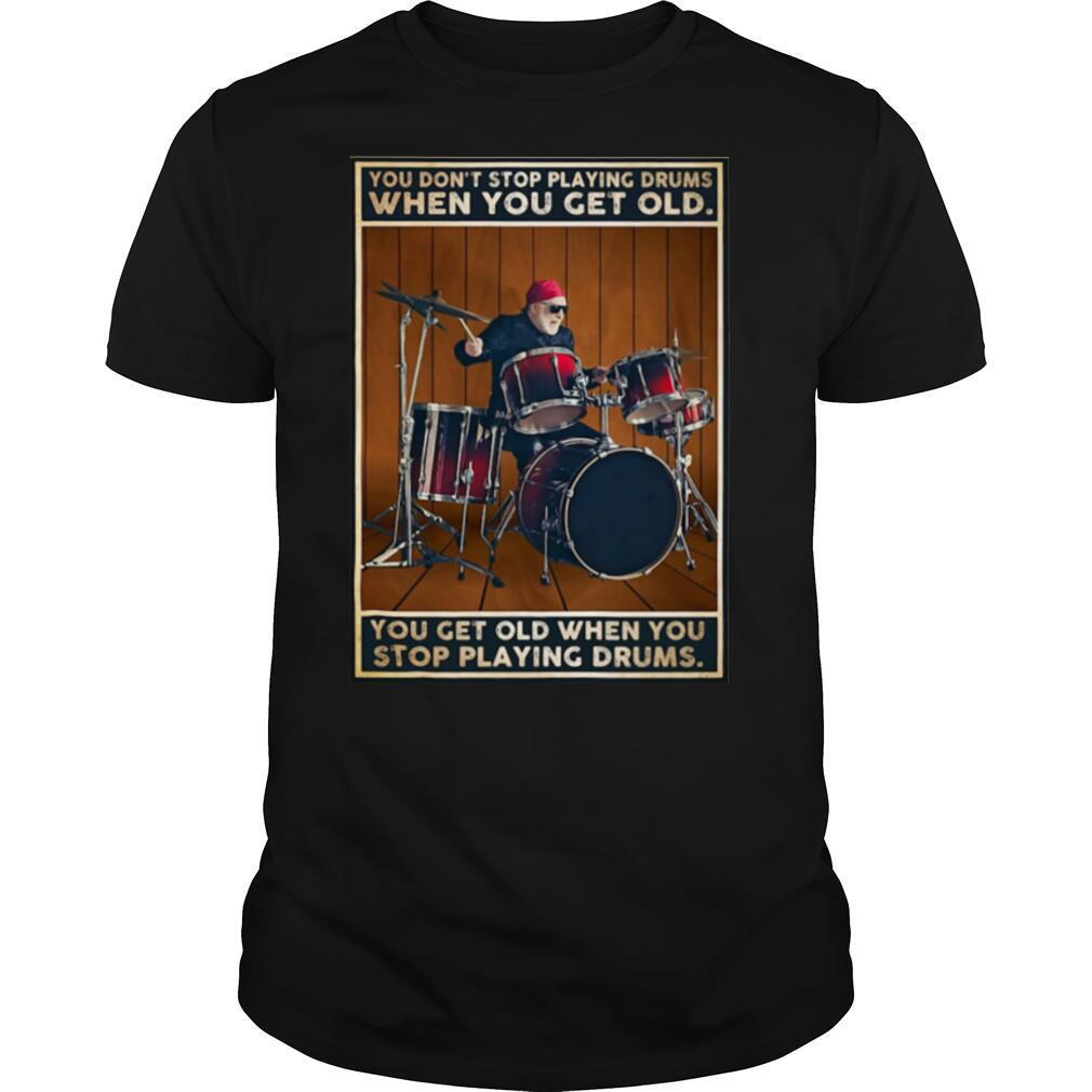 You get old when you stop Drums vertical shirt Classic Men's
