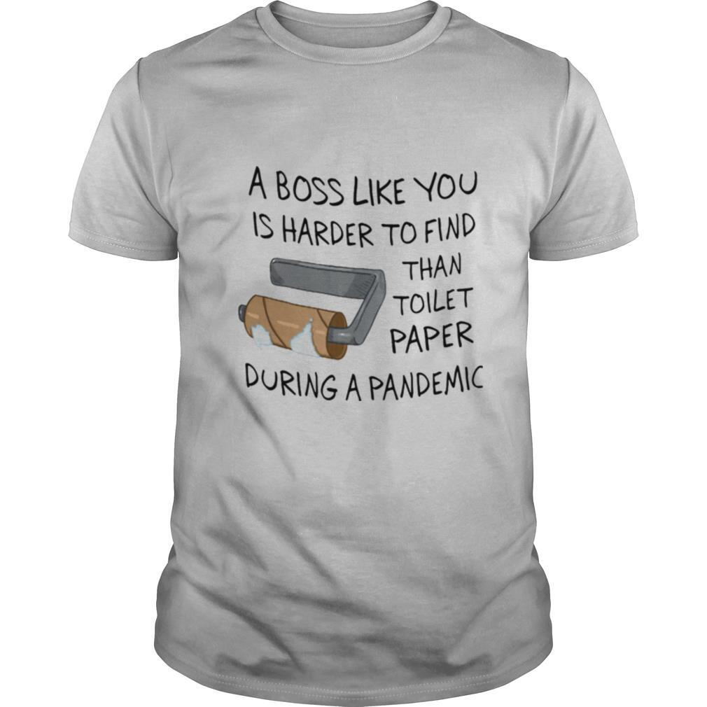 A Boss Like You Is Harder To Find Than Toilet Paper During A Pandemic shirt Classic Men's