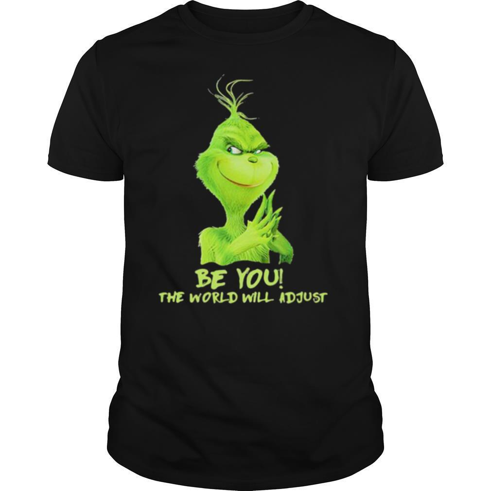 Be You The World Will Adjust Grinch Christmas shirt Classic Men's