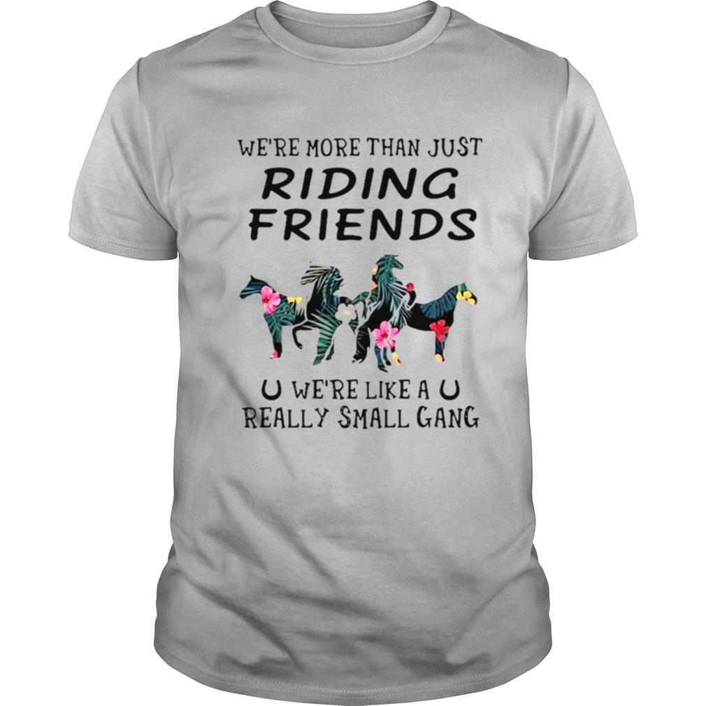 Horses We're More Than Just Riding Friends We're Like A Really Small Gang shirt Classic Men's