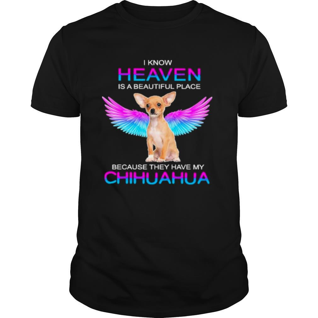 I know heaven is a beautiful place because they have my chihuahua shirt Classic Men's