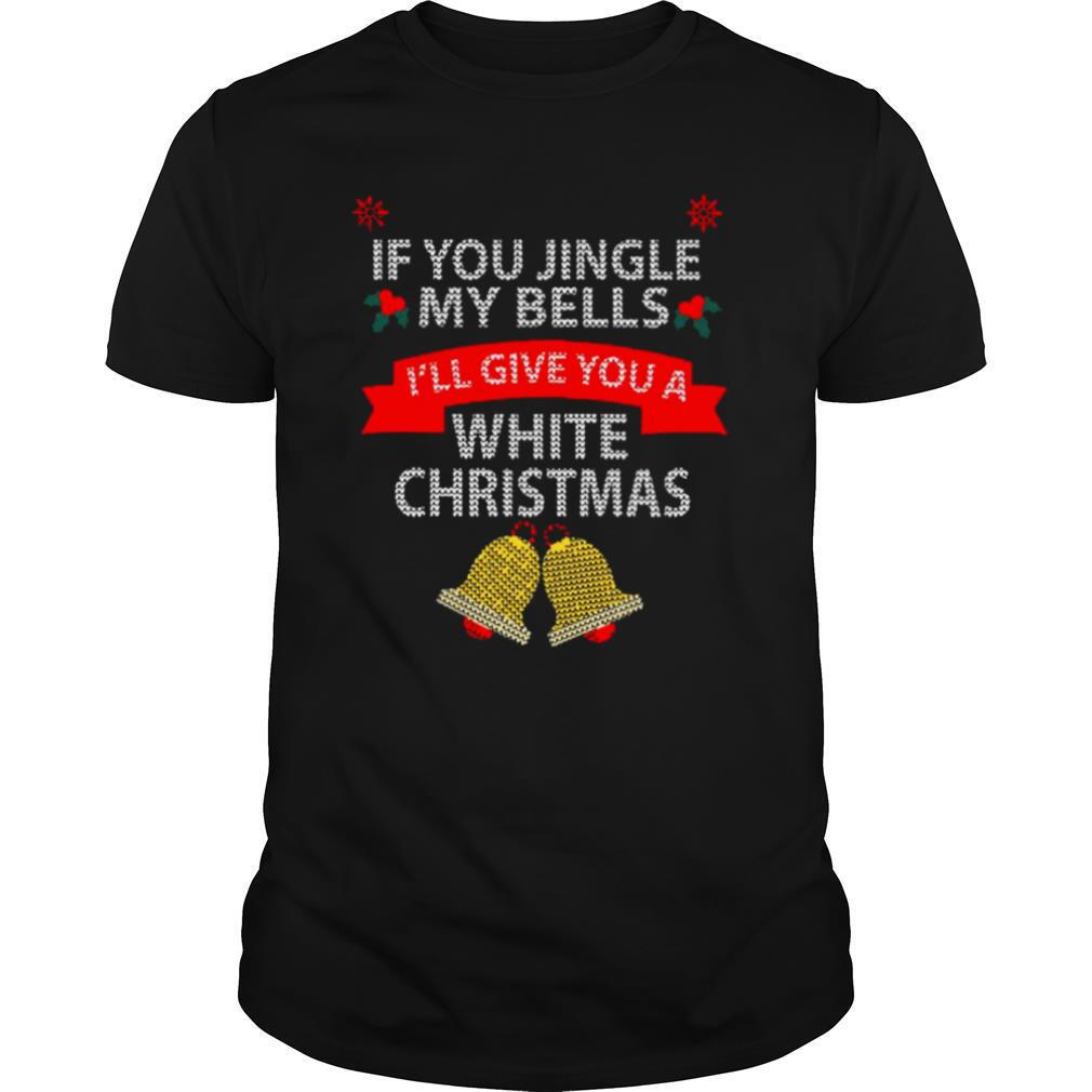 If You Jingle My Bells I'll Give You A White Christmas shirt Classic Men's