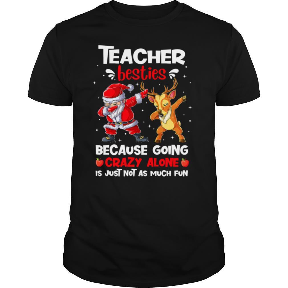 Teacher Besties Because Going Crazy Alone Is Not Much Santa Reindeer Christmas shirt Classic Men's