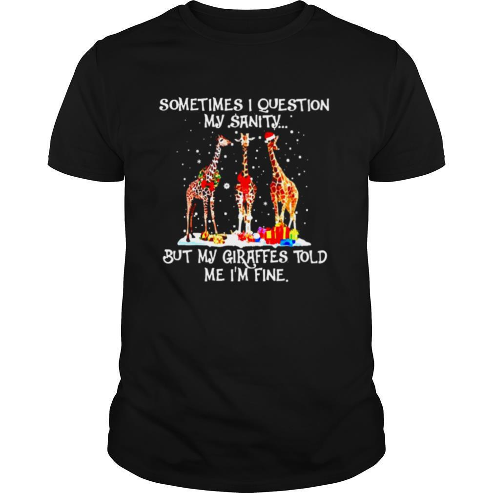 Sometimes I question my Sanity but my Giraffes told me Im fine Christmas shirt Classic Men's