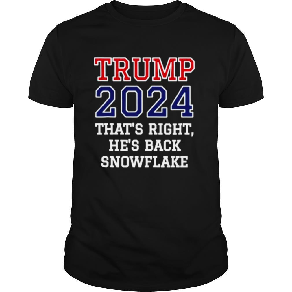 Trump 2024 That's Right He's Back Snowflake Election shirt Classic Men's