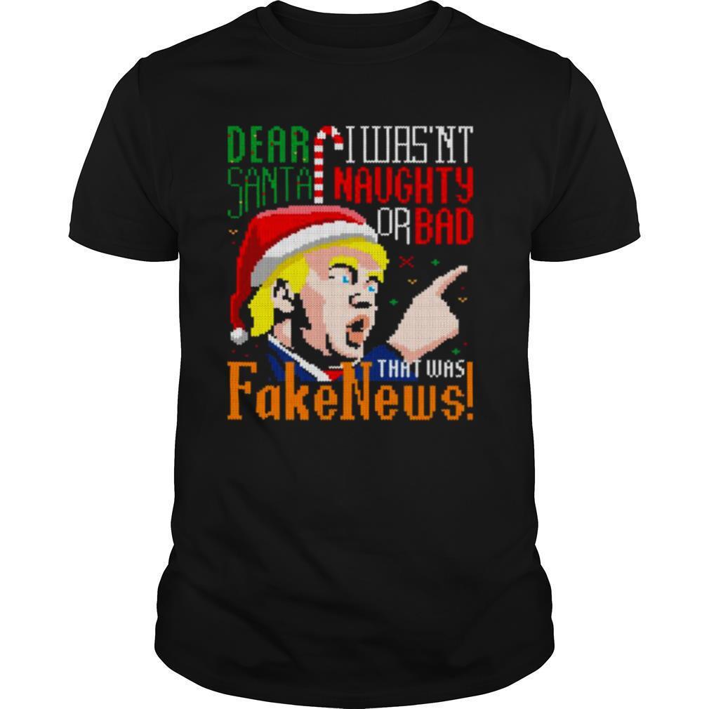Dear Santa I Wasn't Naughty Or Bad That Was Fake News Trump Ugly Christmas shirt Classic Men's