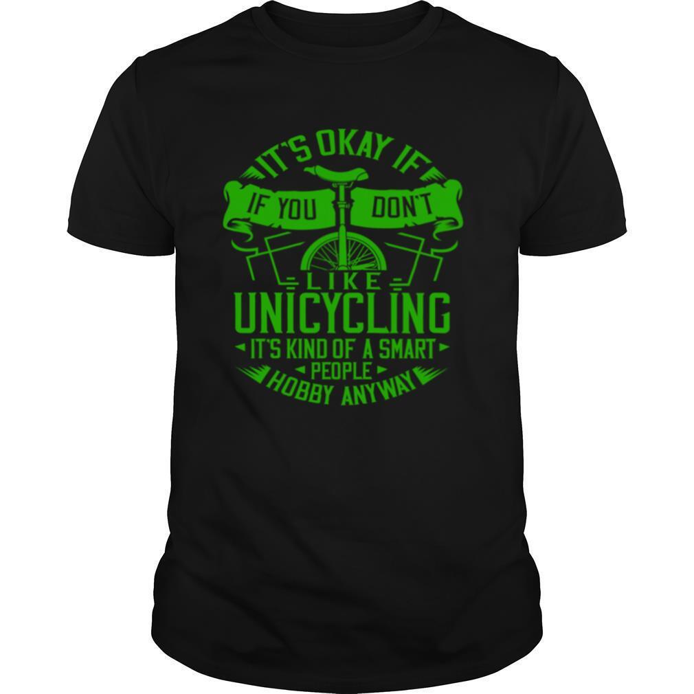 Its Okay If You Dont Like Unicycling Electric Beginner shirt Classic Men's