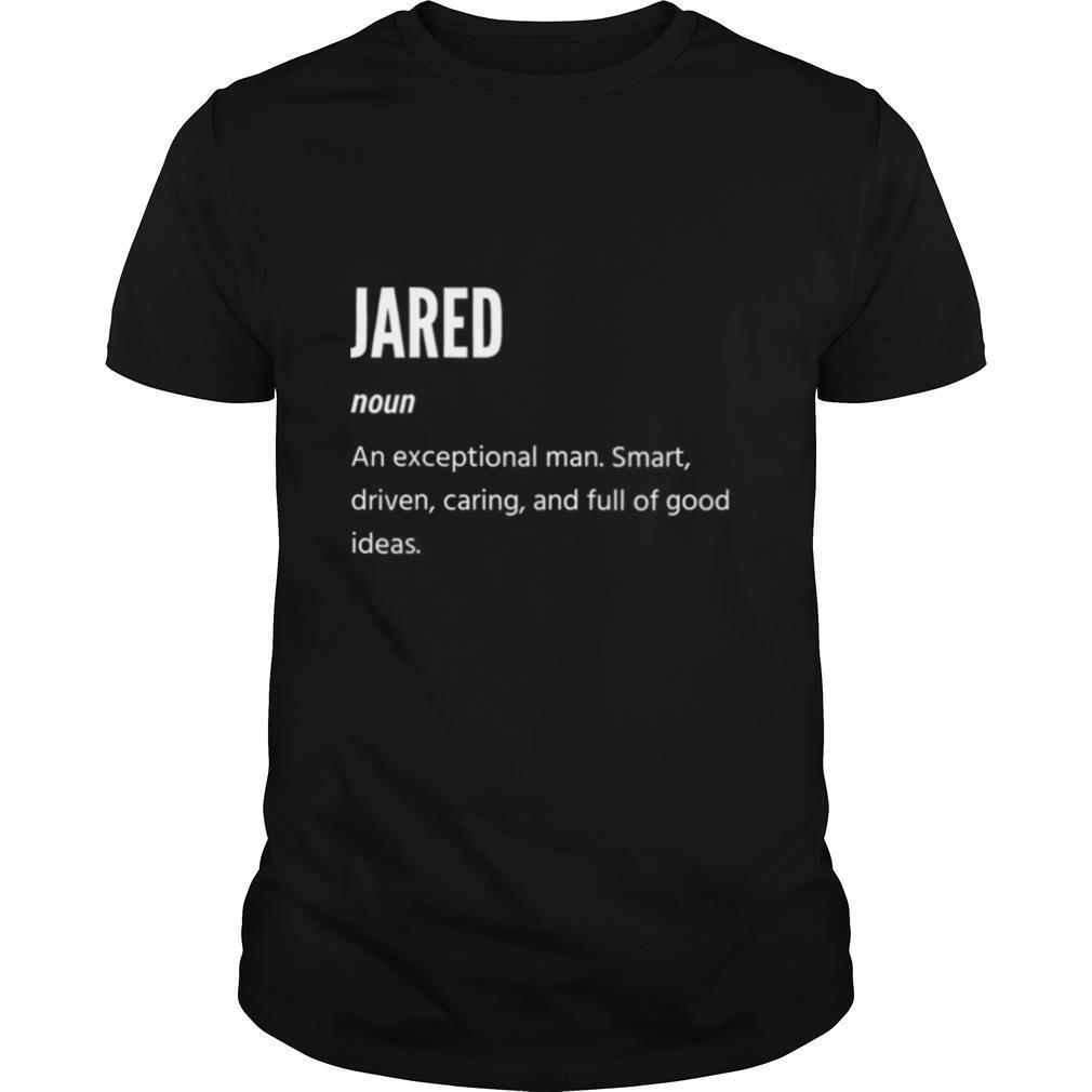 Jared Definition Noun An Exceptional Man Smart Driven Caring And Full Of Good Ideas shirt Classic Men's